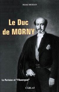 Le duc de Morny, 1811-1865 : le Parisien et l'Auvergnat
