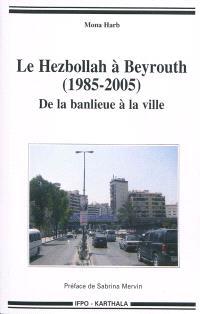 Le Hezbollah à Beyrouth (1985-2005) : de la banlieue à la ville