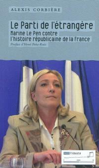 Le parti de l'étrangère : Marine Le Pen contre l'histoire républicaine de la France