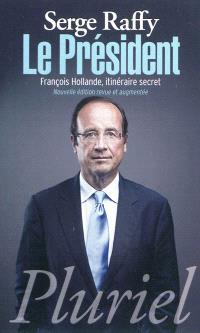 Le Président : François Hollande, itinéraire secret
