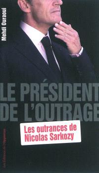 Le Président de l'outrage : les outrances de Nicolas Sarkozy