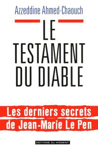 Le testament du diable : les derniers secrets de Jean-Marie Le Pen