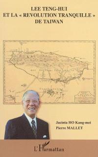Lee Teng-hui et la révolution tranquille de Taiwan
