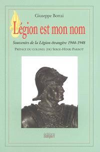 Légion est mon nom : souvenirs de la Légion étrangère : 1944-1948