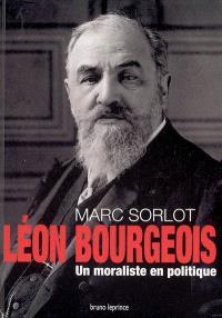 Léon Bourgeois, 1851-1925 : un moraliste en politique