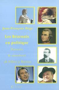 Les Béarnais en politique : portraits et anecdotes de Fébus à Bayrou