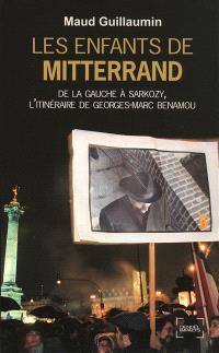 Les enfants de Mitterrand : de la gauche à Sarkozy, l'itinéraire de Georges-Marc Benamou