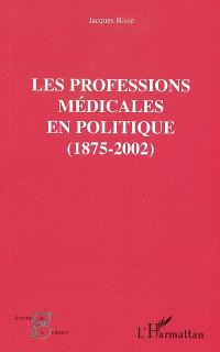 Les professions médicales en politique : 1875-2002
