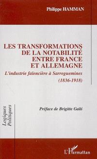 Les transformations de la notabilité entre France et Allemagne : l'industrie faïencière à Sarreguemines : 1836-1918