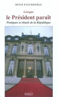 Lorsque le Président paraît : pratiques et rituels de la République