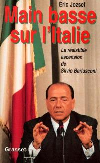 Main basse sur l'Italie : la résistible ascension de Silvio Berlusconi