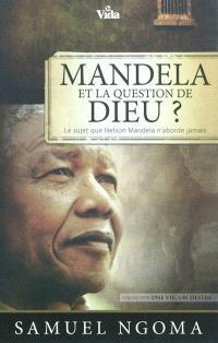 Mandela et la question de Dieu ? : le sujet que Nelson Mandela n'aborde jamais