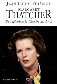 Margaret Thatcher : de l'épicerie à la Chambre des lords, bréviaire d'une réforme