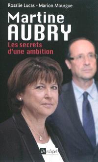 Martine Aubry : les secrets d'une ambition