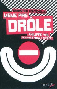 Même pas drôle : Philippe Val, de Charlie Hebdo à Sarkozy