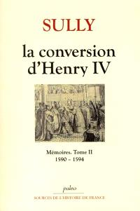 Mémoires. Volume 2, La conversion d'Henry IV : 1590-1594