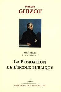 Mémoires pour servir à l'histoire de mon temps. Volume 5, La fondation de l'école publique : 1833-1837