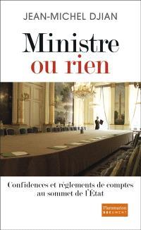 Ministre ou rien : confidences et règlements de comptes au sommet de l'Etat