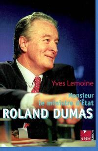 Monsieur le ministre d'Etat, Roland Dumas