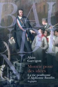 Mourir pour des idées : la vie posthume d'Alphonse Baudin : biographie