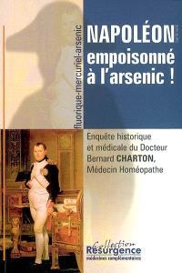 Napoléon empoisonné à l'arsenic ! : enquête historique et médicale