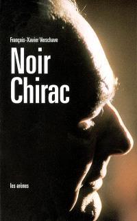 Noir Chirac : secret et impunité