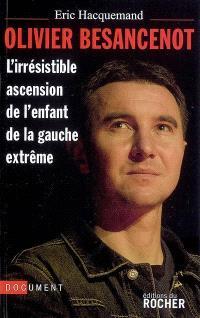 Olivier Besancenot : l'irrésistible ascension de l'enfant de la gauche extrême