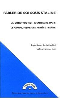 Parler de soi sous Staline : la construction identitaire dans le communisme des années trente : colloque, Paris, Maison des sciences et de l'homme, 1999