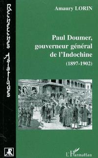 Paul Doumer, gouverneur général de l'Indochine : 1897-1902 : le tremplin colonial