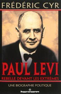 Paul Levi, rebelle devant les extrêmes : une biographie politique