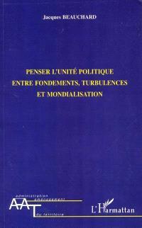 Penser l'unité politique entre fondements, turbulences et mondialisation