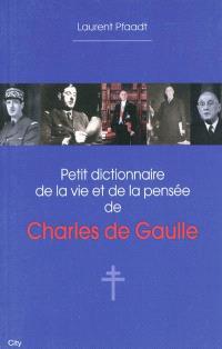 Petit dictionnaire de la vie et de la pensée de Charles de Gaulle