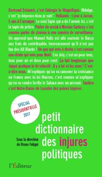 Petit dictionnaire des injures politiques : édition spéciale présidentielle 2017