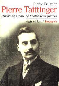 Pierre Taittinger : patron de presse de l'entre-deux-guerres