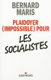 Plaidoyer, impossible, pour les socialistes