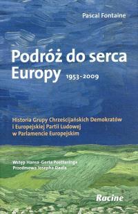 Podroz do serca Europy : 1953-2009 : historia Grupy chrzescijanskich demokratow i Europejskiej partii ludowej w Parlamencie europejskim