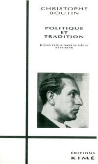 Politique et tradition : Julius Evola dans le siècle (1898-1974)
