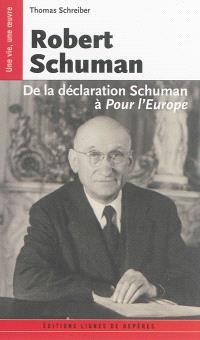 Robert Schuman : de la déclaration Schuman à Pour l'Europe