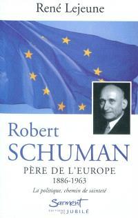 Robert Schuman (1886-1963), père de l'Europe : la politique, chemin de sainteté
