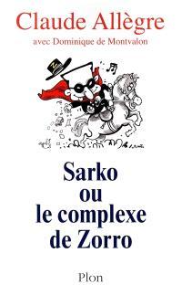 Sarko ou Le complexe de Zorro : conversations avec Dominique de Montvalon