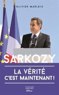 Sarkozy : la vérité c'est maintenant !