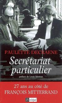 Secrétariat particulier : 27 ans au côté de François Mitterrand