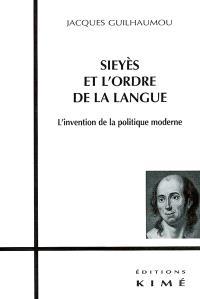 Sieyès et l'ordre de la langue : l'invention de la politique moderne