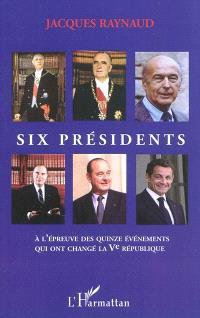 Six présidents à l'épreuve des quinze événements qui ont changé la Ve République