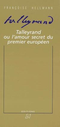Talleyrand ou l'amour secret du premier Européen