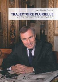 Trajectoire plurielle : ministre de Mitterrand et Sarkozy