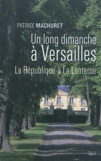 Un long dimanche à Versailles : la République à La Lanterne
