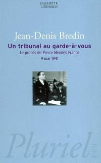 Un tribunal au garde-à-vous : le procès de Pierre Mendès France : 9 mai 1941