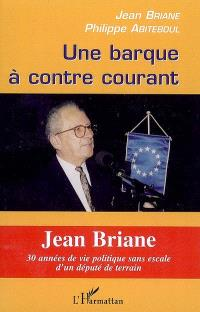 Une barque à contre-courant : Jean Briane : 30 années de vie politique sans escale d'un député de terrain
