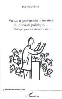 Vertus et perversions françaises du discours politique... : plaidoyer pour un discours vrai